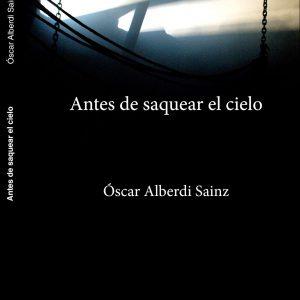Antes de saquear el cielo de Óscar Alberdi